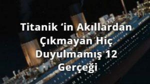 Titanik 'in Akıllardan Çıkmayan Hiç Duyulmamış 12 Gerçeği